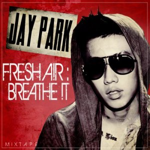 [Free Download Music] Jay Park's Mixtape FreshA!R:Breath!T